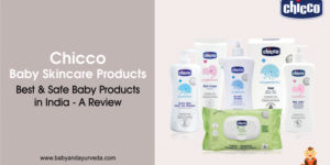 Chicco Baby Skincare Products – Best & Safe Baby Products in India – A Review